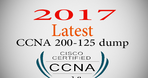 Latest Cisco's CCNA 200-125 (V3.0) dump of 2017